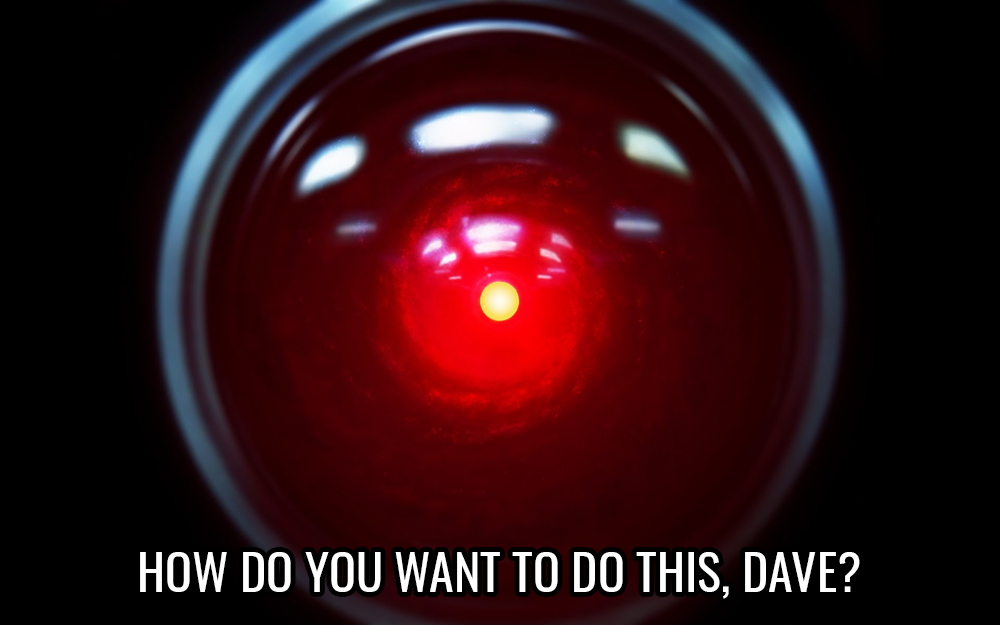 "The eye of HAL 9000, captioned ""How do you want to do this, Dave?"""